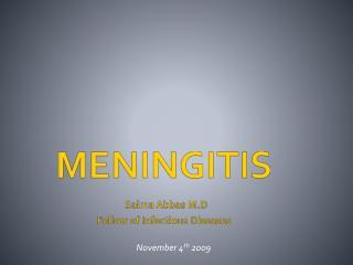 MENINGITIS  Saima Abbas M.D Fellow of Infectious Diseases