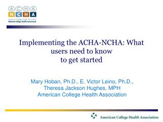 Implementing the ACHA-NCHA: What users need to know  to get started
