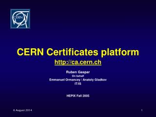 CERN Certificates platform ca.cern.ch Ruben Gaspar On behalf