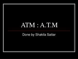 ATM : A.T.M