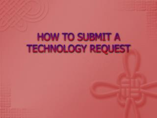 HOW TO SUBMIT A TECHNOLOGY REQUEST