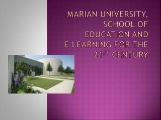 Marian University, School of Education and E-Learning for the  21 st  Century