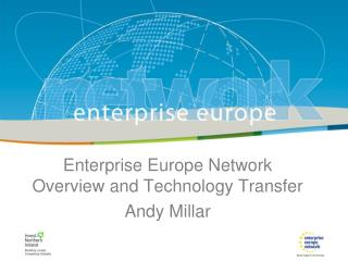 Enterprise Europe Network Overview and Technology Transfer Andy Millar