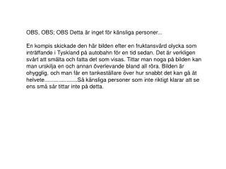 OBS, OBS; OBS Detta är inget för känsliga personer...