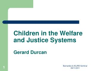 Children in the Welfare and Justice Systems Gerard Durcan