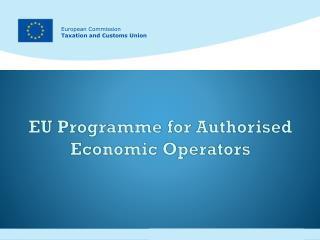 EU Programme  for Authorised Economic  Operators