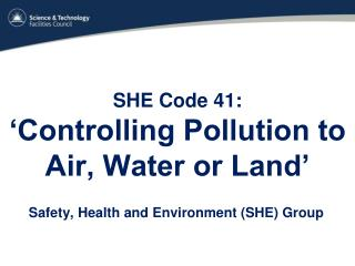 SHE Code 41:  'Controlling Pollution to Air, Water or Land'