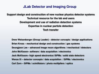 Drew Weisenberger (Group Leader) – detector concepts / design applications