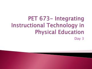 PET 673- Integrating  Instructional Technology in Physical Education