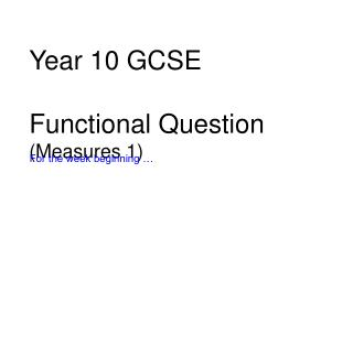 Year 10 GCSE Functional Question (Measures 1)