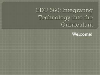 EDU 560: Integrating Technology into the Curriculum