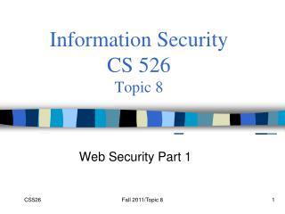 Information Security  CS 526 Topic 8