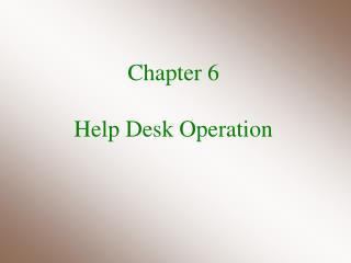 Chapter 6 Help Desk Operation