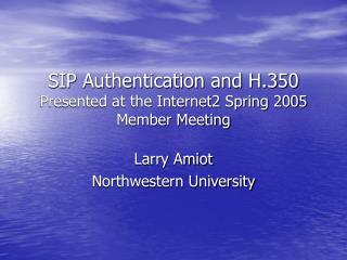 SIP Authentication and H.350 Presented at the Internet2 Spring 2005 Member Meeting