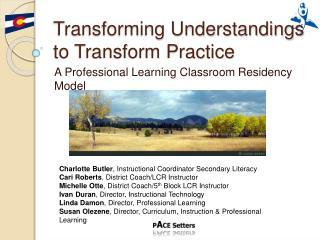 Transforming Understandings  to Transform Practice