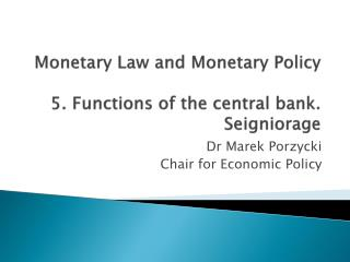 Monetary  Law and  Monetary  Policy 5.  Functions  of the central bank.  Seigniorage