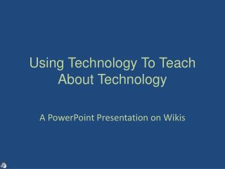 Using Technology To Teach About Technology