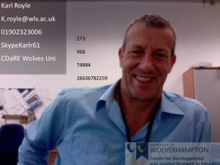 Karl Royle K.royle @wlv.ac.uk 01902323006  SkypeKarlr61 CDaRE  Wolves  Uni