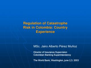 Regulation of Catastrophe Risk in Colombia: Country Experience