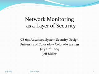 Network Monitoring as a Layer of Security CS 691 Advanced System Security Design