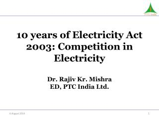 10 years of Electricity  Act 2003:  Competition in Electricity D r .  Rajiv Kr. Mishra