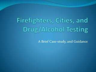 Firefighters, Cities, and Drug/Alcohol Testing