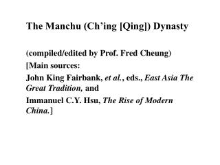 The Manchu (Ch'ing [Qing]) Dynasty (compiled/edited by Prof. Fred Cheung) [Main sources:
