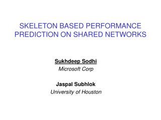 SKELETON BASED PERFORMANCE PREDICTION ON SHARED NETWORKS