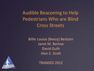 Audible Beaconing to Help Pedestrians Who are Blind  Cross Streets