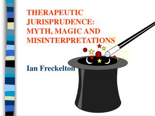 THERAPEUTIC  JURISPRUDENCE: MYTH, MAGIC AND MISINTERPRETATIONS Ian Freckelton