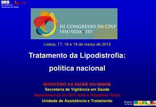Lisboa, 17, 18 e 19 de março de 2010 Tratamento da Lipodistrofia:  política nacional