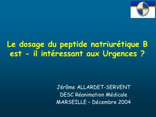 Le dosage du peptide natriurétique B est - il intéressant aux Urgences ?