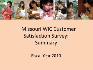 Missouri WIC Customer Satisfaction Survey: Summary  Fiscal Year 2010