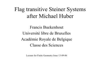 Flag transitive Steiner Systems after Michael Huber