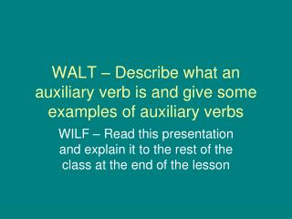 WALT � Describe what an auxiliary verb is and give some examples of auxiliary verbs