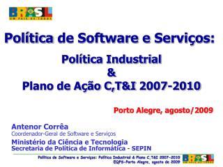 Antenor Corrêa Coordenador-Geral de Software e Serviços Ministério da Ciência e Tecnologia