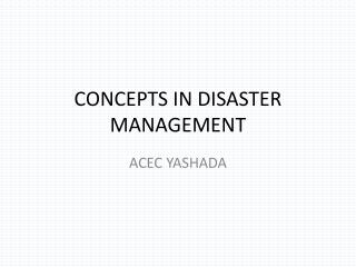 CONCEPTS IN DISASTER MANAGEMENT