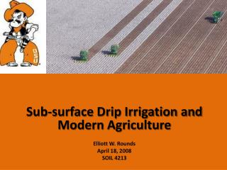 Sub-surface Drip Irrigation and Modern Agriculture Elliott W. Rounds April 18, 2008 SOIL 4213