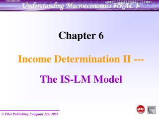 Chapter 6 Income Determination II --- The IS-LM Model