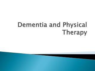 Dementia and Physical Therapy