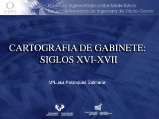 CARTOGRAFIA DE GABINETE:  SIGLOS XVI-XVII
