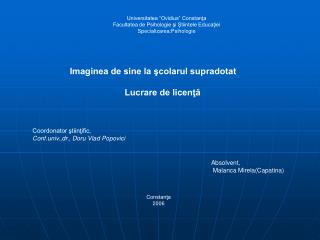 Universitatea  Ovidius  Constanta Facultatea de Psihologie si Stiintele Educatiei Specializarea:Psihologie