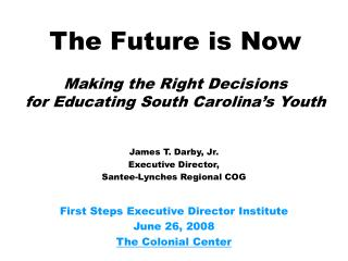 The Future is Now Making the Right Decisions  for Educating South Carolina�s Youth