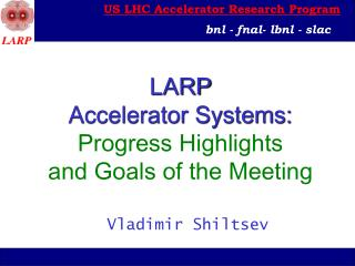 LARP Accelerator Systems: Progress Highlights  and Goals of the Meeting