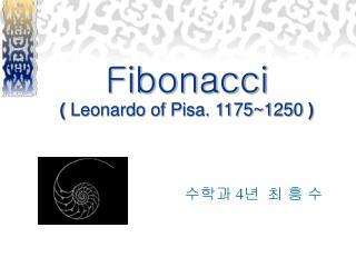 Fibonacci (  Leonardo of Pisa. 1175~1250  )