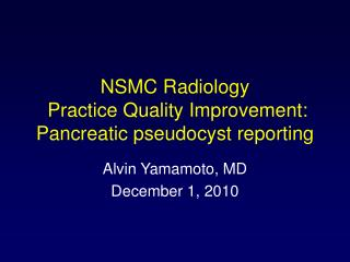 NSMC Radiology  Practice Quality Improvement:  Pancreatic pseudocyst reporting