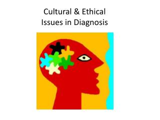 Cultural & Ethical Issues in Diagnosis