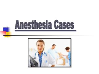 Anesthesia Cases