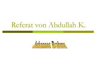 Referat von Abdullah K.
