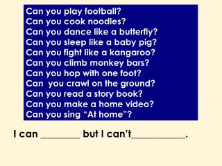 Can you play football? Can you cook noodles? Can you dance like a butterfly?